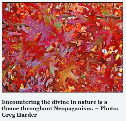 the divine in nature is a theme throughout Neopaganism.