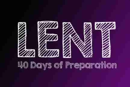 Lent: 40 days of preparation