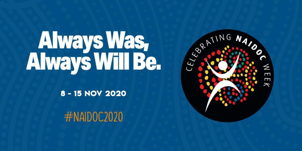 NAIDOC Week 2020 - Aways was - Always will be