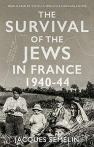 The Survival of the Jews in France, 1940-44 (Oxford Press)