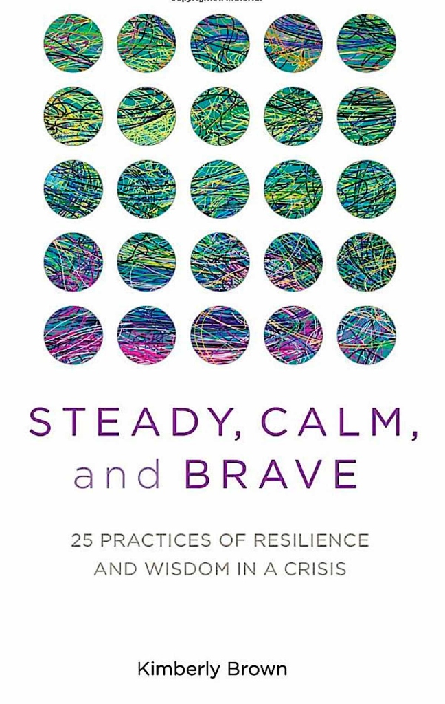 Book Cover: Steady, Calm, and Brave: 25 Practices of Resilience and Wisdom in a Crisis by Kimberly Brown