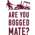 Are you bogged mate?